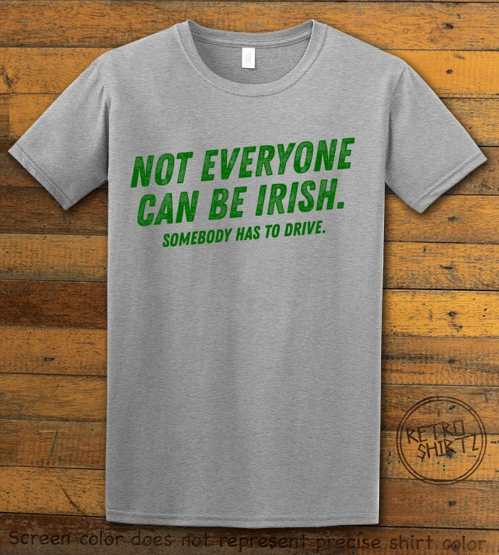 This is the main graphic design on a gray shirt for the St Patricks Day Shirts: Not Everyone Can Be Irish