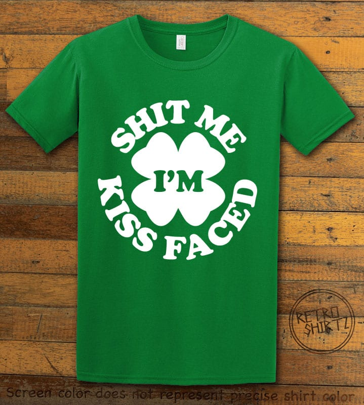 This is the main graphic design on a green shirt for the St Patricks Day Shirts: Kiss Me Shit Faced