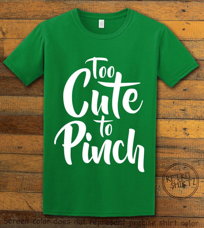 This is the main graphic design on a green shirt for the St Patricks Day Shirts: Too Cute To Pinch