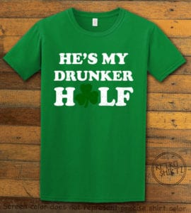 This is the main graphic design on a green shirt for the St Patricks Day Shirts: He's My Drunker Half