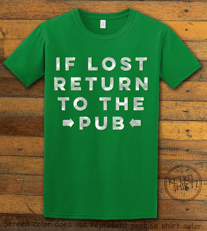 This is the main graphic design on a green shirt for the St Patricks Day Shirts: If Lost Return to Pub