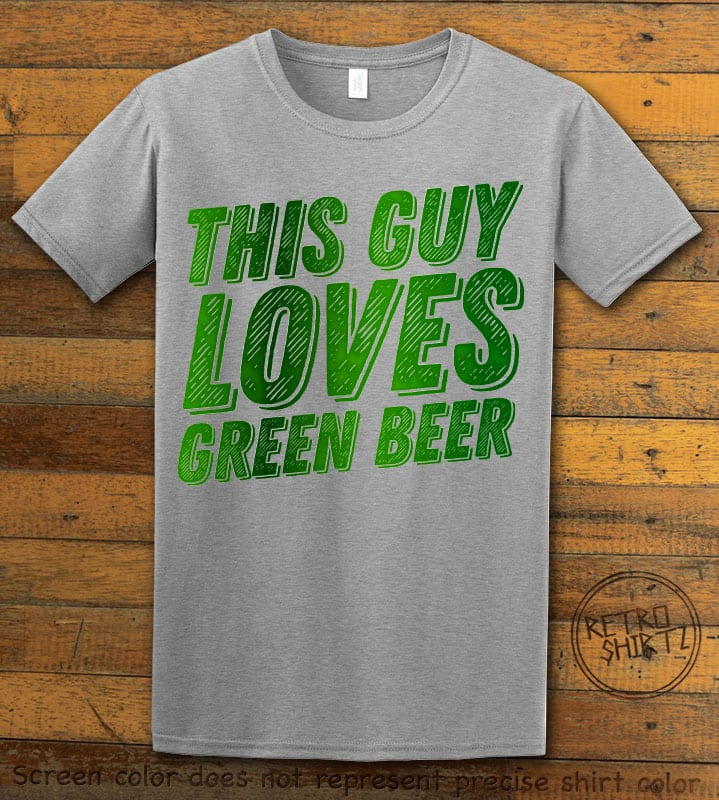 This is the main graphic design on a grey shirt for the St Patricks Day Shirts: This Guy Loves Green Beer