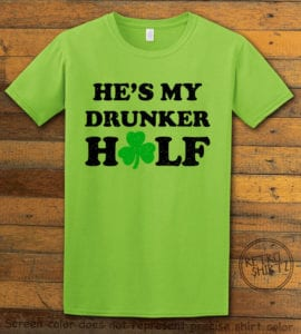 This is the main graphic design on a lime shirt for the St Patricks Day Shirts: He's My Drunker Half