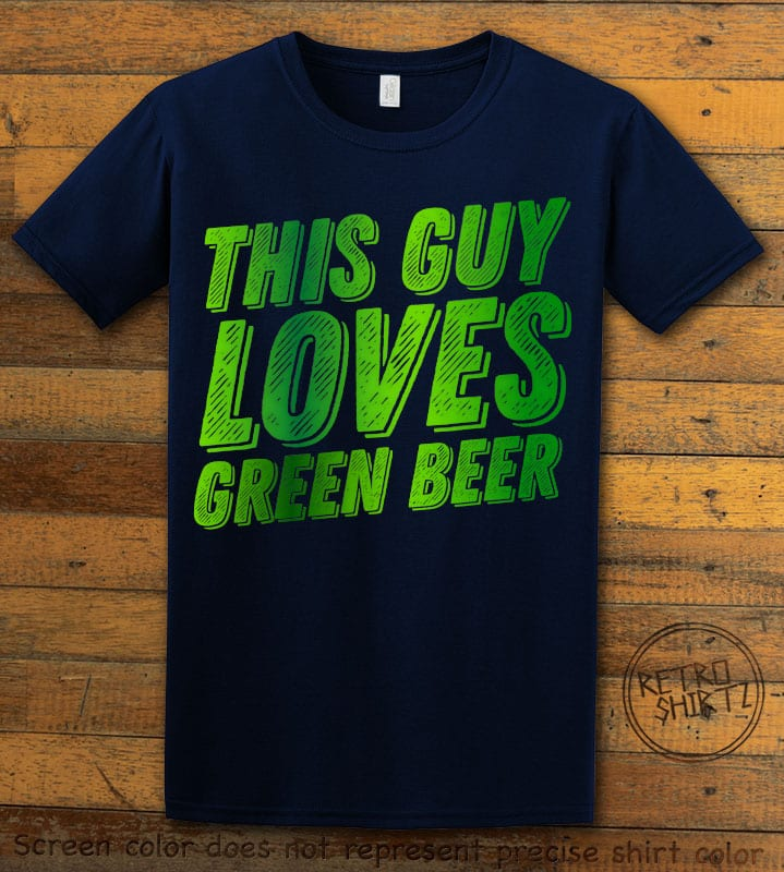 This is the main graphic design on a navy shirt for the St Patricks Day Shirts: This Guy Loves Green Beer