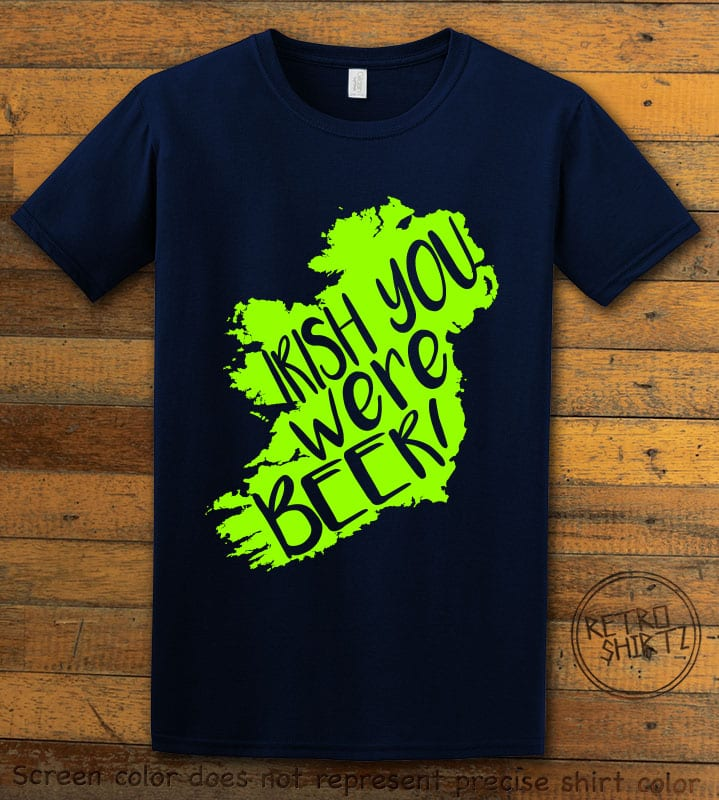 This is the main graphic design on a navy shirt for the St Patricks Day Shirts: Irish You Were Beer