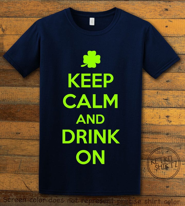 This is the main graphic design on a navy shirt for the St Patricks Day Shirts: Keep calm and Drink On