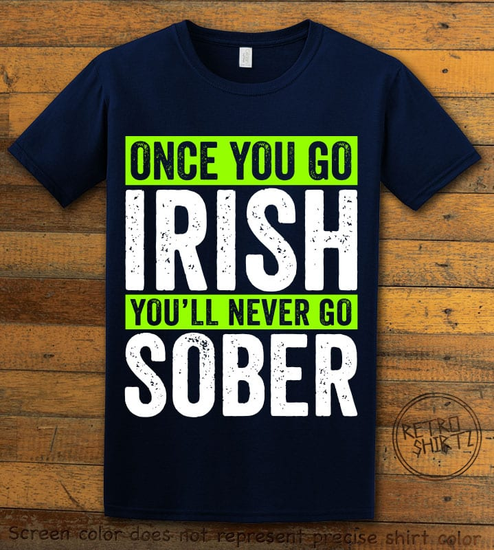 This is the main graphic design on a navy shirt for the St Patricks Day Shirts: Irish Never Sober