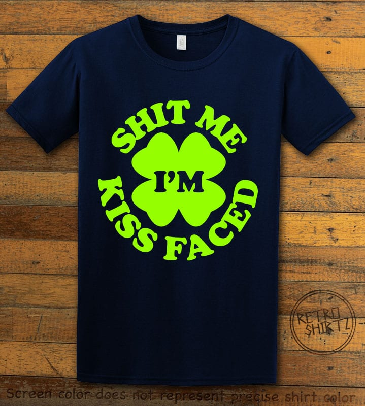 This is the main graphic design on a navy shirt for the St Patricks Day Shirts: Kiss Me Shit Faced