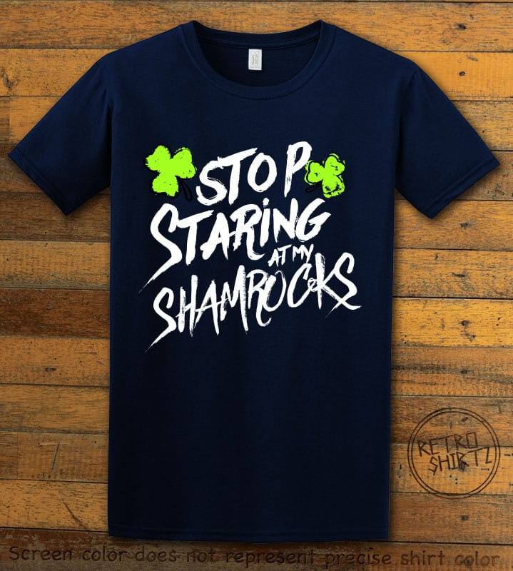 This is the main graphic design on a navy shirt for the St Patricks Day Shirts: Stop Staring at My Shamrocks