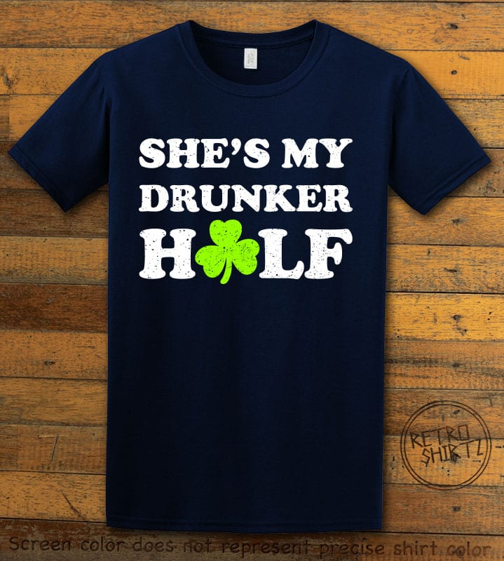 This is the main graphic design on a navy shirt for the St Patricks Day Shirts: She's My Drunker Half