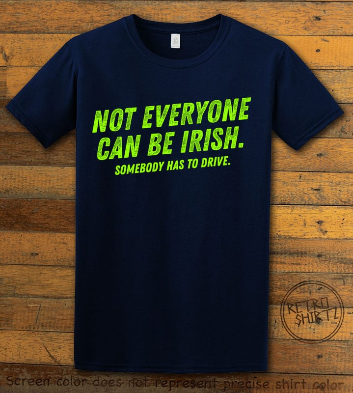 This is the main graphic design on a navy shirt for the St Patricks Day Shirts: Not Everyone Can Be Irish