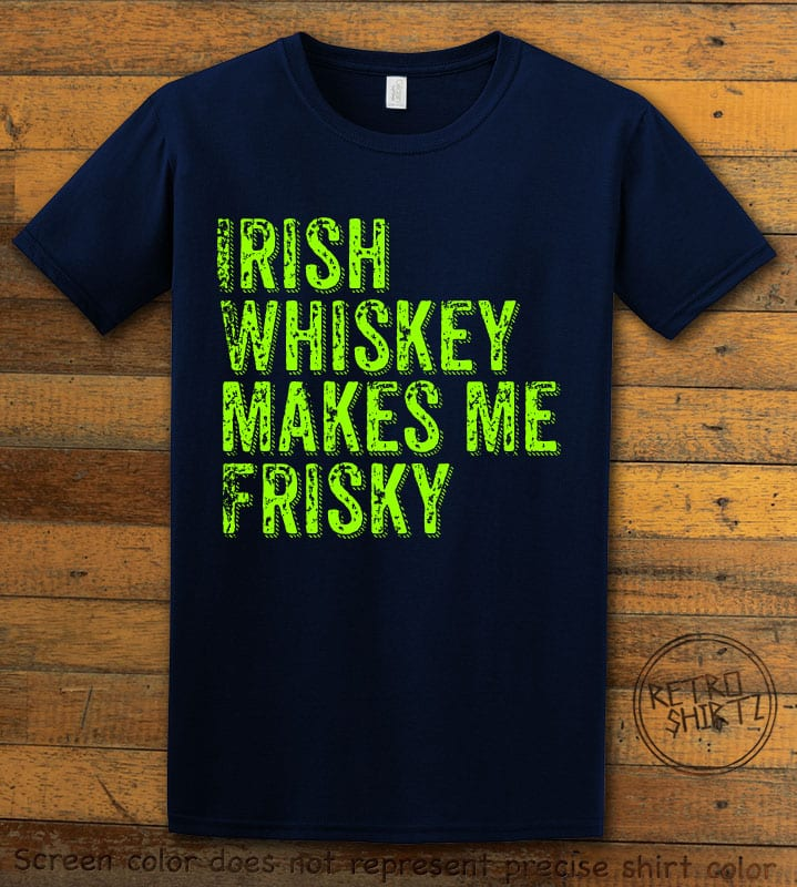 This is the main graphic design on a navy shirt for the St Patricks Day Shirts: Irish Whiskey Makes Me Frisky Distressed