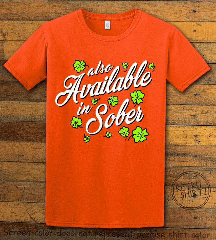 This is the main graphic design on a orange shirt for the St Patricks Day Shirts: Also Available in Sober