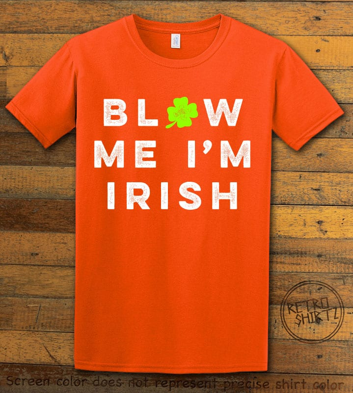 This is the main graphic design on a orange shirt for the St Patricks Day Shirts: Blow Me I'm Irish