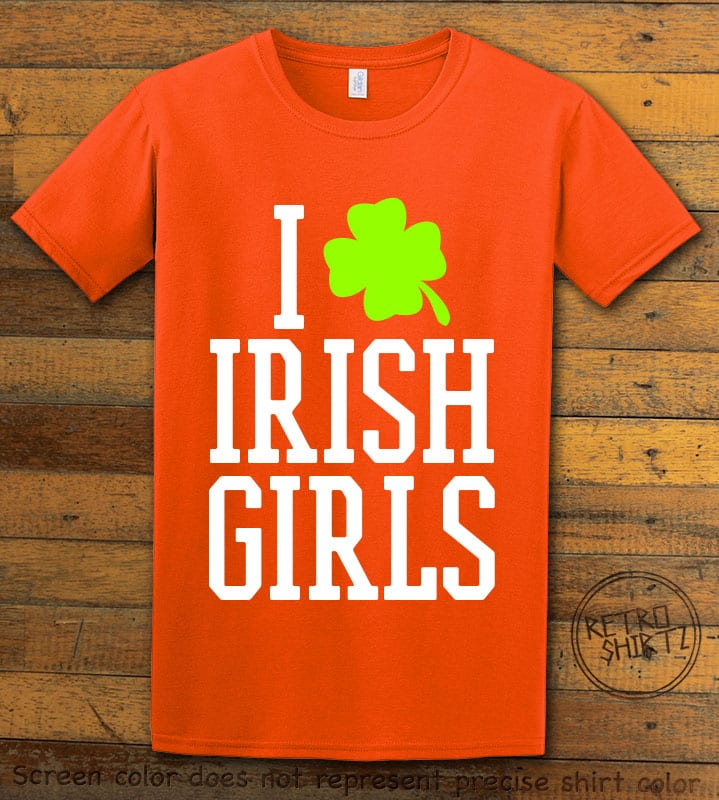 This is the main graphic design on a orange shirt for the St Patricks Day Shirts: I Love Irish Girls