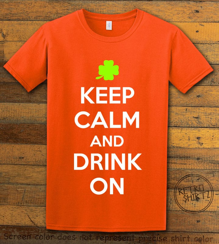 This is the main graphic design on a orange shirt for the St Patricks Day Shirts: Keep calm and Drink On