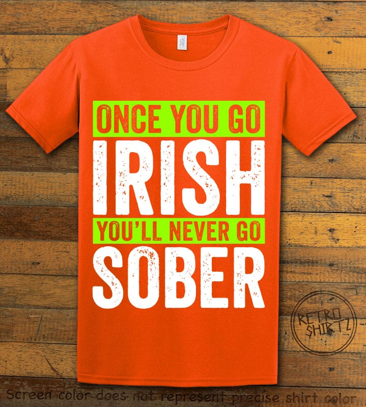This is the main graphic design on a orange shirt for the St Patricks Day Shirts: Irish Never Sober