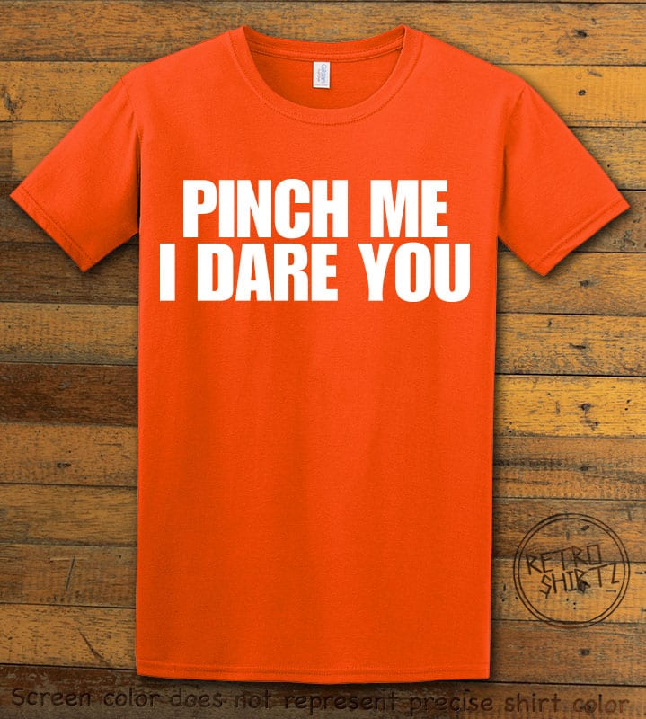 This is the main graphic design on a orange shirt for the St Patricks Day Shirts: Pinch Me I Dare You