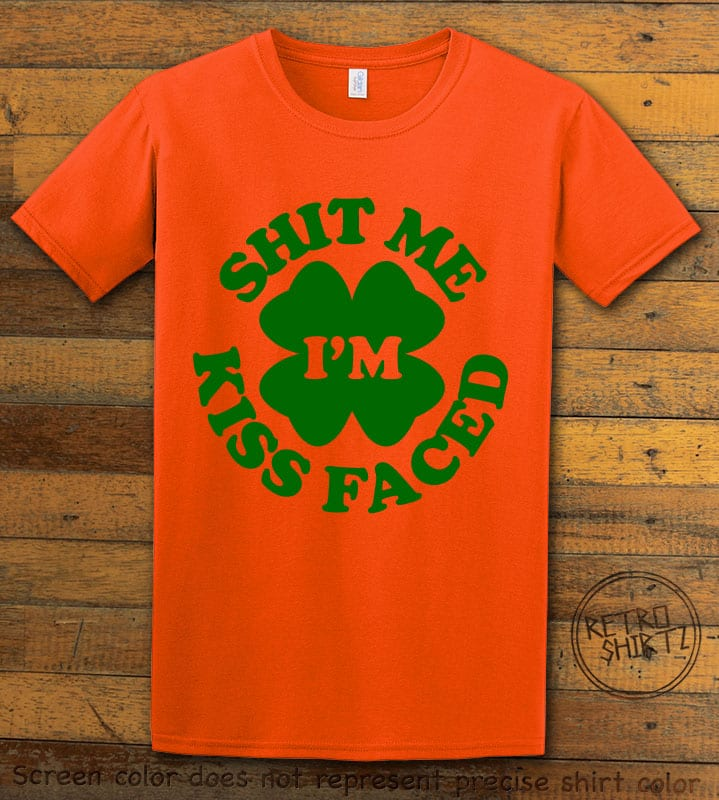 This is the main graphic design on a orange shirt for the St Patricks Day Shirts: Kiss Me Shit Faced