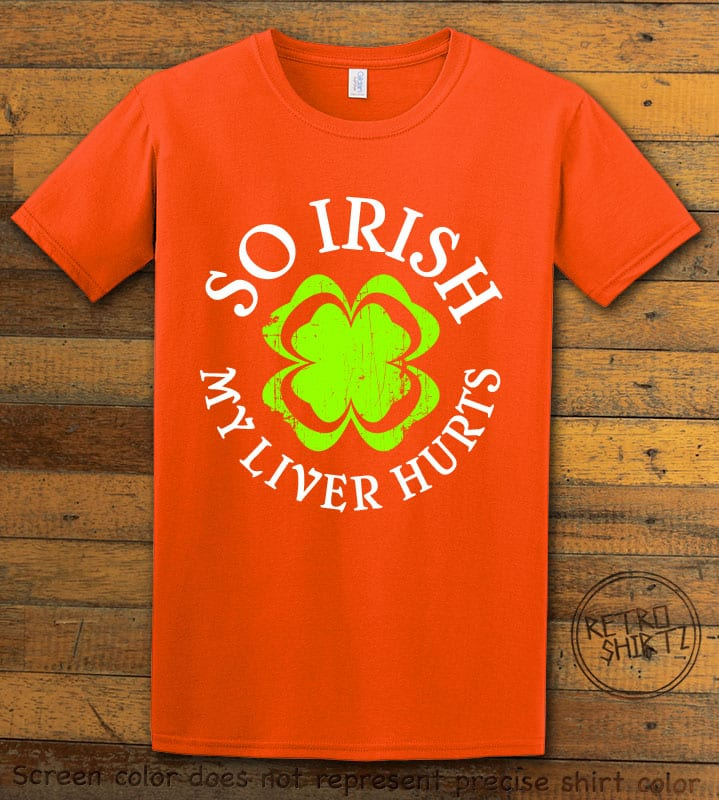 This is the main graphic design on a orange shirt for the St Patricks Day Shirts: Irish Liver Hurts