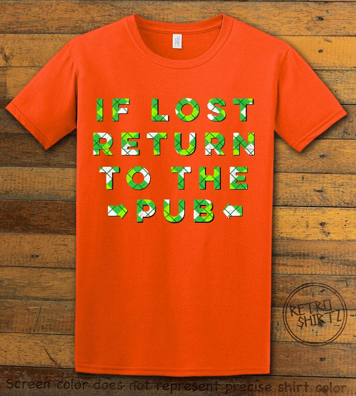 This is the main graphic design on a orange shirt for the St Patricks Day Shirts: If Lost Return to Pub