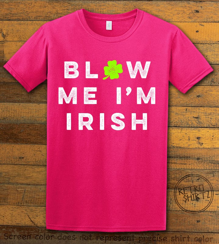 This is the main graphic design on a pink shirt for the St Patricks Day Shirts: Blow Me I'm Irish