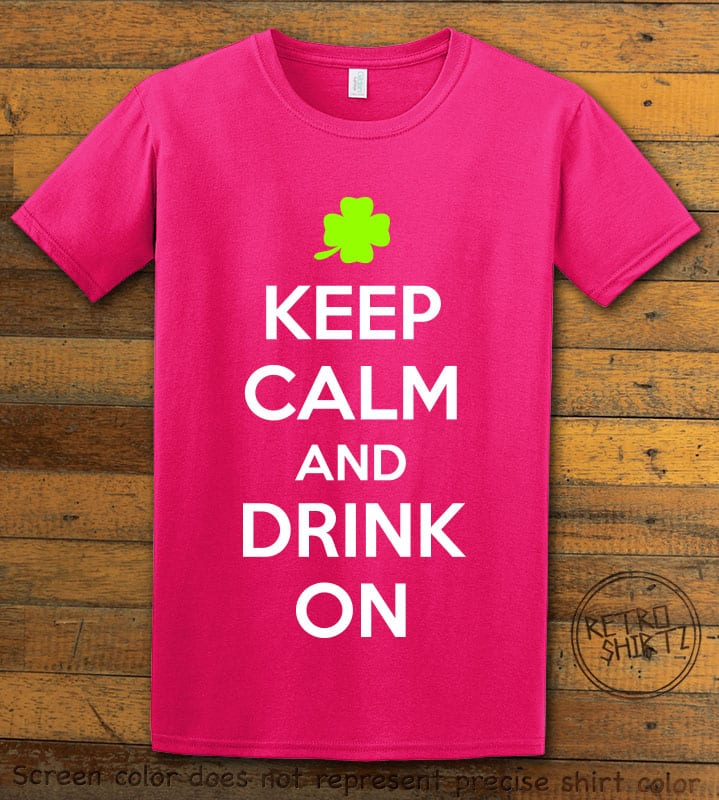 This is the main graphic design on a pink shirt for the St Patricks Day Shirts: Keep calm and Drink On