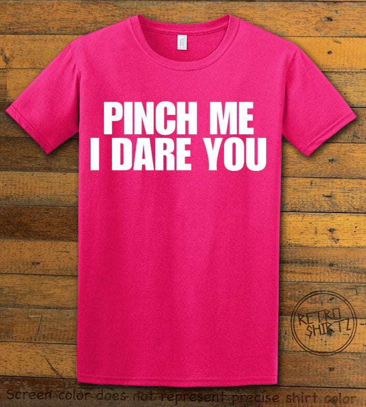 This is the main graphic design on a pink shirt for the St Patricks Day Shirts: Pinch Me I Dare You