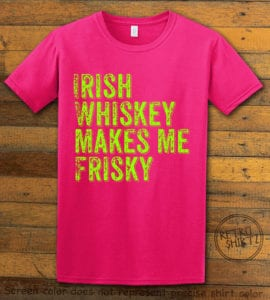 This is the main graphic design on a pink shirt for the St Patricks Day Shirts: Irish Whiskey Makes Me Frisky Distressed