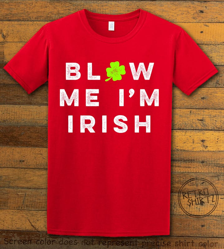 This is the main graphic design on a red shirt for the St Patricks Day Shirts: Blow Me I'm Irish