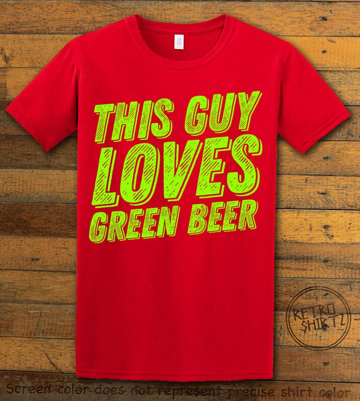 This is the main graphic design on a red shirt for the St Patricks Day Shirts: This Guy Loves Green Beer