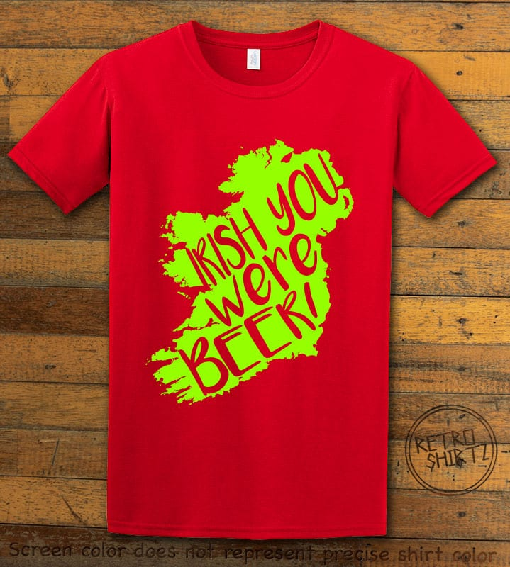 This is the main graphic design on a red shirt for the St Patricks Day Shirts: Irish You Were Beer