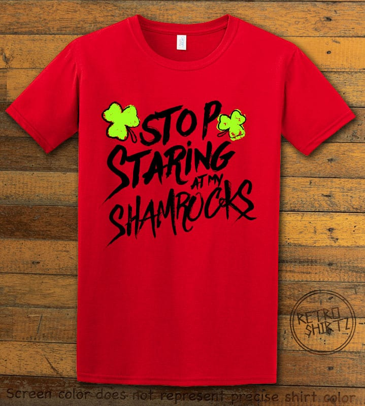 This is the main graphic design on a red shirt for the St Patricks Day Shirts: Stop Staring at My Shamrocks