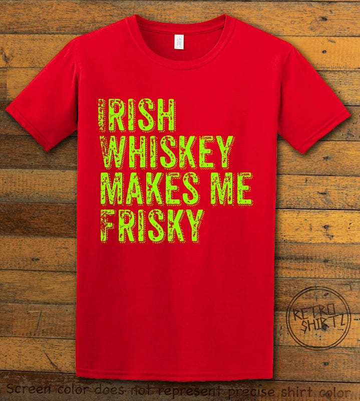 This is the main graphic design on a red shirt for the St Patricks Day Shirts: Irish Whiskey Makes Me Frisky Distressed