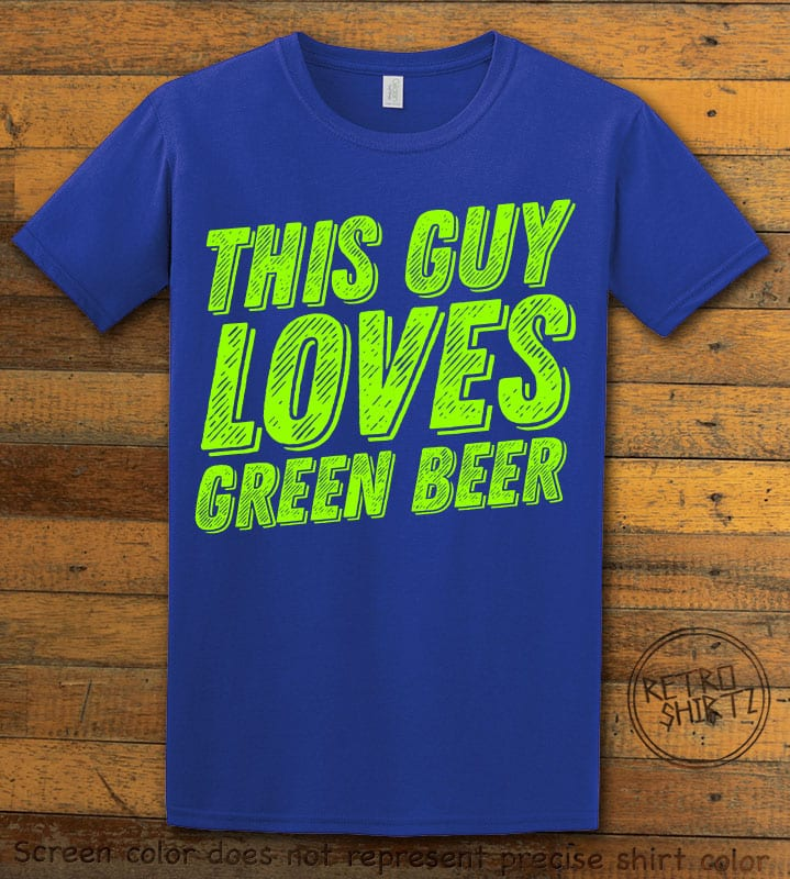 This is the main graphic design on a royal shirt for the St Patricks Day Shirts: This Guy Loves Green Beer