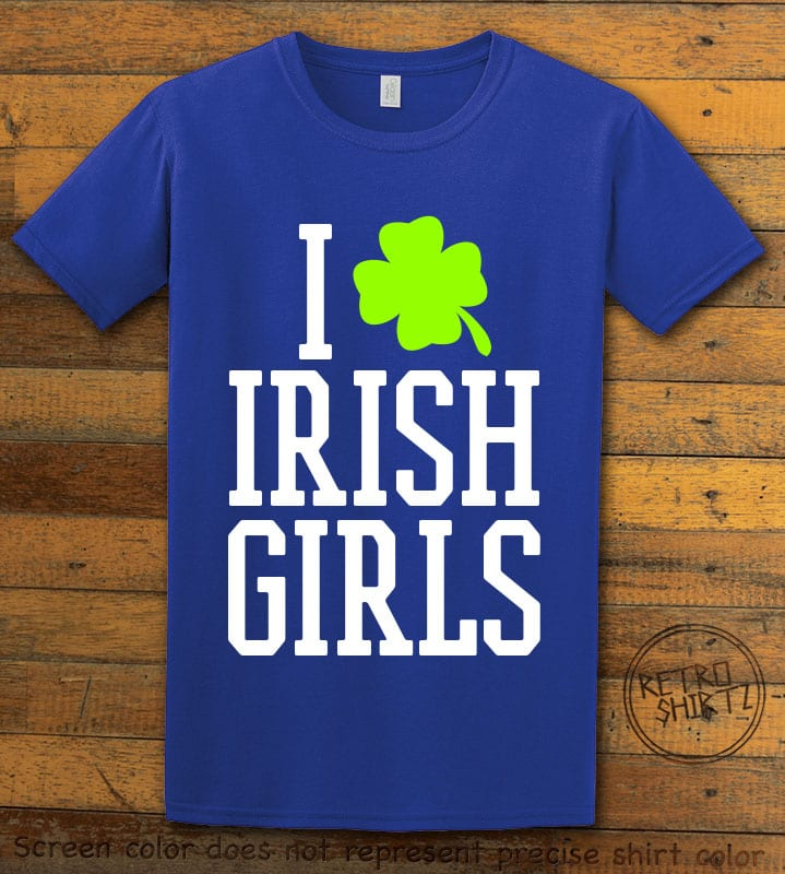 This is the main graphic design on a royal shirt for the St Patricks Day Shirts: I Love Irish Girls