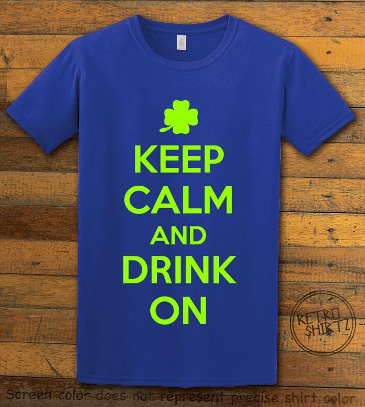 This is the main graphic design on a royal shirt for the St Patricks Day Shirts: Keep calm and Drink On