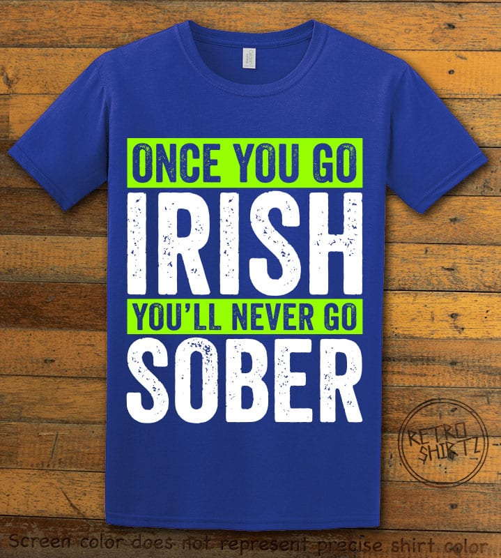 This is the main graphic design on a royal shirt for the St Patricks Day Shirts: Irish Never Sober