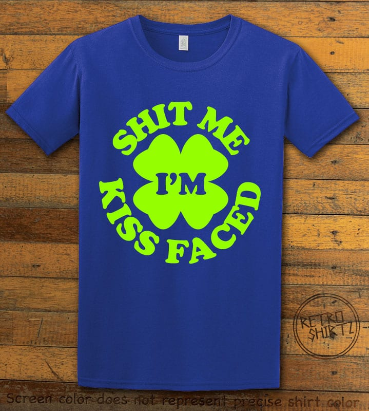 This is the main graphic design on a royal shirt for the St Patricks Day Shirts: Kiss Me Shit Faced