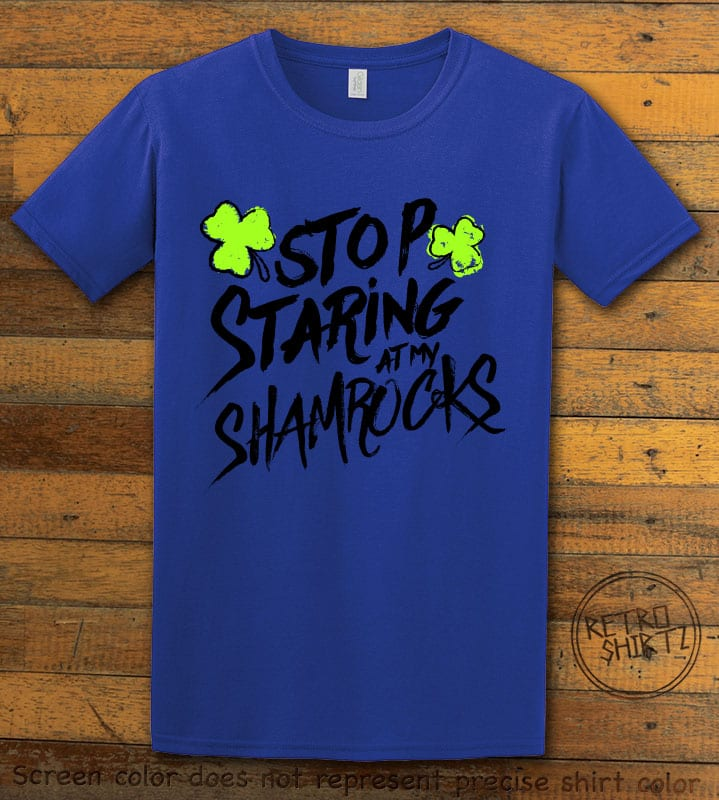 This is the main graphic design on a royal shirt for the St Patricks Day Shirts: Stop Staring at My Shamrocks