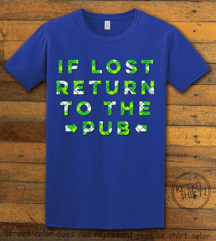 This is the main graphic design on a royal shirt for the St Patricks Day Shirts: If Lost Return to Pub