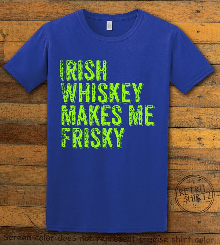 This is the main graphic design on a royal shirt for the St Patricks Day Shirts: Irish Whiskey Makes Me Frisky Distressed