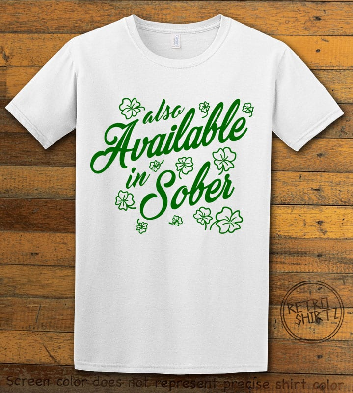 This is the main graphic design on a white shirt for the St Patricks Day Shirts: Also Available in Sober
