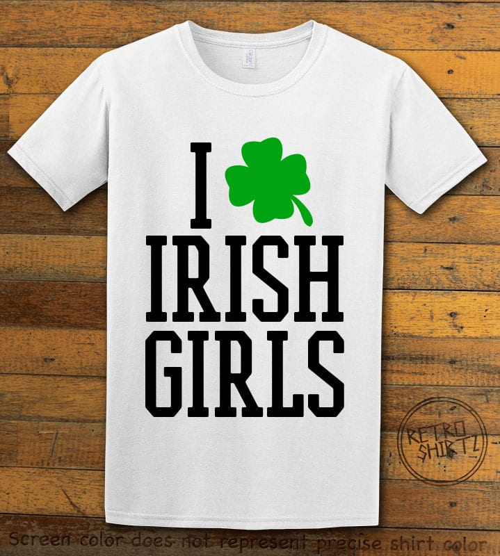 This is the main graphic design on a white shirt for the St Patricks Day Shirts: I Love Irish Girls