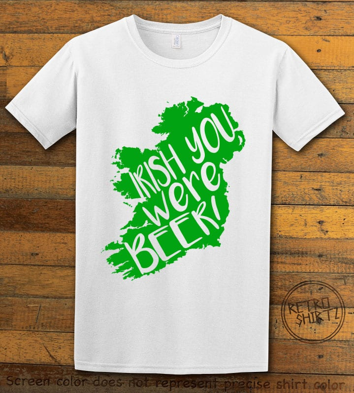 This is the main graphic design on a white shirt for the St Patricks Day Shirts: Irish You Were Beer