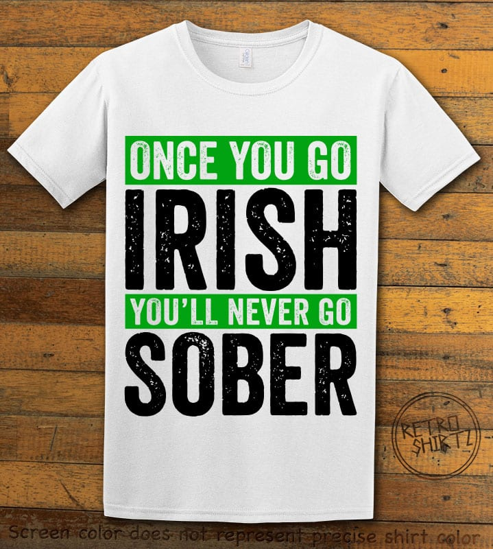 This is the main graphic design on a white shirt for the St Patricks Day Shirts: Irish Never Sober