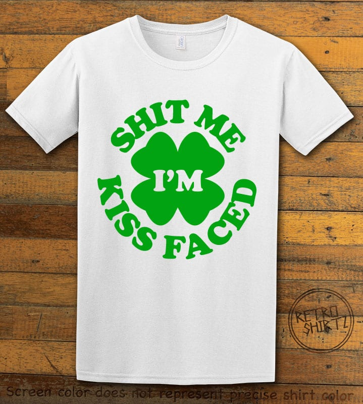 This is the main graphic design on a white shirt for the St Patricks Day Shirts: Kiss Me Shit Faced
