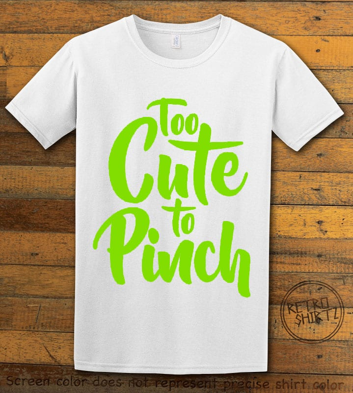 This is the main graphic design on a white shirt for the St Patricks Day Shirts: Too Cute To Pinch