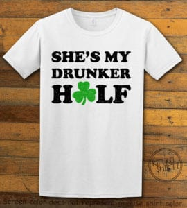 This is the main graphic design on a white shirt for the St Patricks Day Shirts: She's My Drunker Half