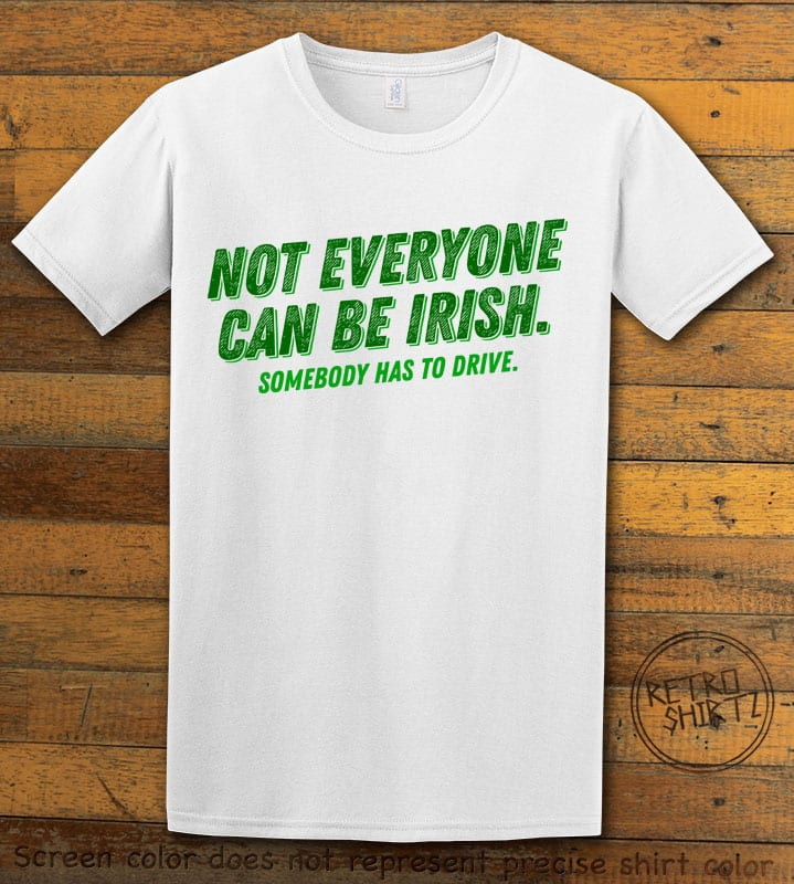This is the main graphic design on a white shirt for the St Patricks Day Shirts: Not Everyone Can Be Irish